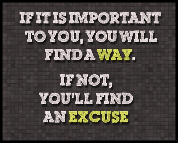 If-it-is-important-to-you-youll-find-a-way-if-not-youll-find-an-excuse